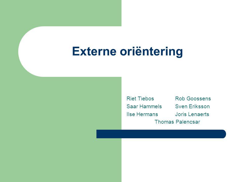 Externe oriëntering Riet Tiebos Rob Goossens Saar HammelsSven Eriksson Ilse HermansJoris Lenaerts Thomas Palencsar