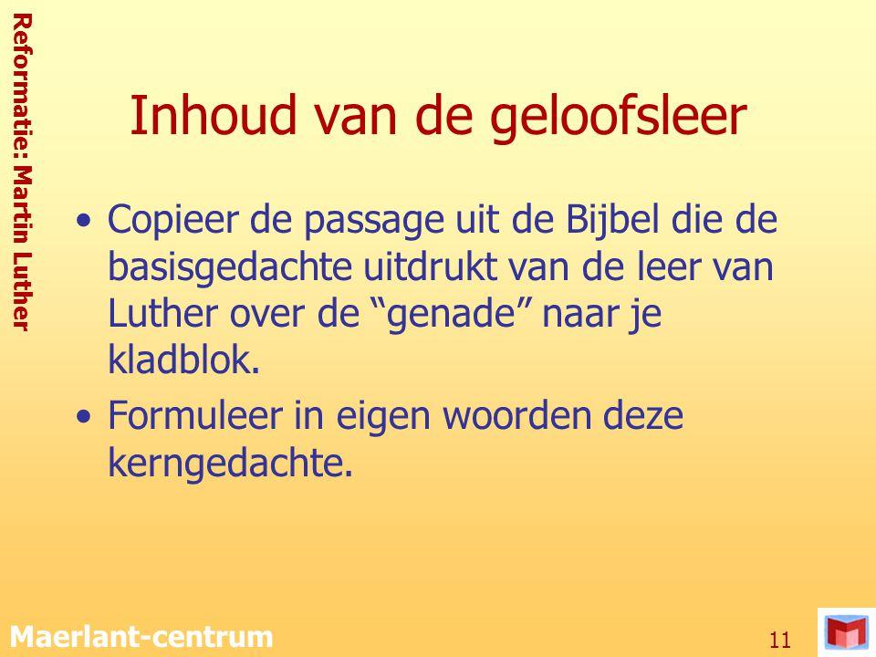 Reformatie: Martin Luther Maerlant-centrum 11 Inhoud van de geloofsleer Copieer de passage uit de Bijbel die de basisgedachte uitdrukt van de leer van