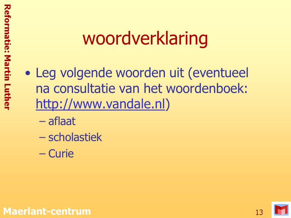 Reformatie: Martin Luther Maerlant-centrum 13 woordverklaring Leg volgende woorden uit (eventueel na consultatie van het woordenboek: http://www.vanda