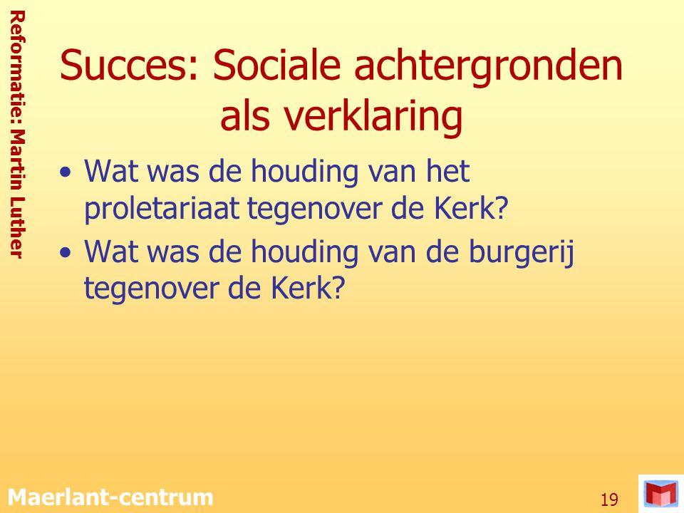 Reformatie: Martin Luther Maerlant-centrum 19 Succes: Sociale achtergronden als verklaring Wat was de houding van het proletariaat tegenover de Kerk?