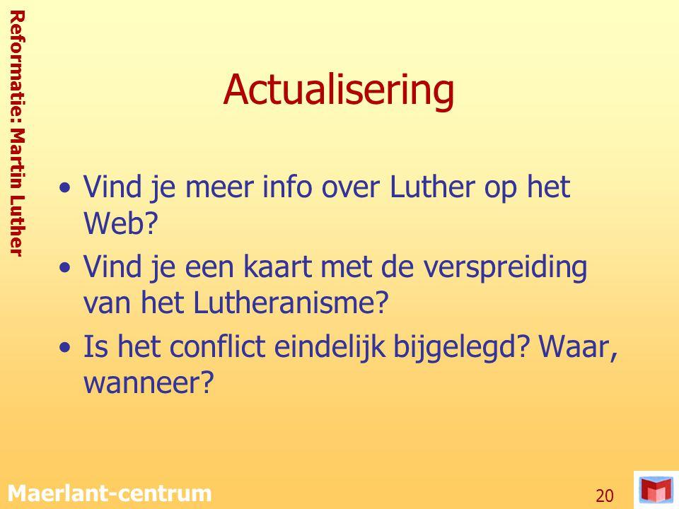 Reformatie: Martin Luther Maerlant-centrum 20 Actualisering Vind je meer info over Luther op het Web? Vind je een kaart met de verspreiding van het Lu