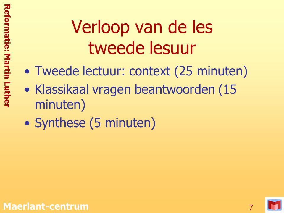 Reformatie: Martin Luther Maerlant-centrum 7 Verloop van de les tweede lesuur Tweede lectuur: context (25 minuten) Klassikaal vragen beantwoorden (15