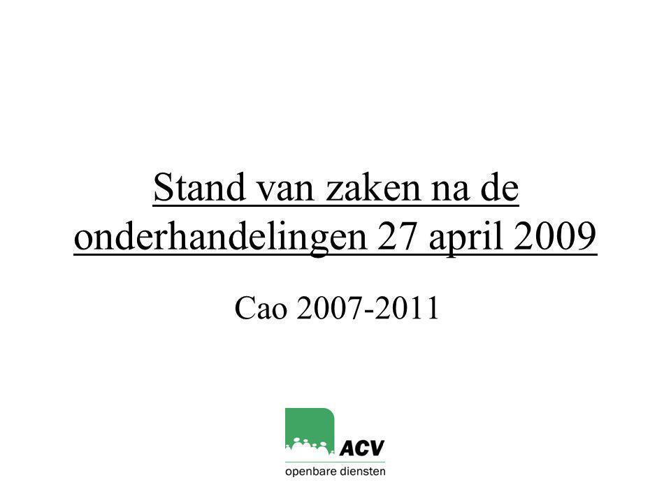 Stand van zaken na de onderhandelingen 27 april 2009 Cao 2007-2011