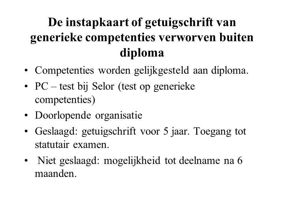 De instapkaart of getuigschrift van generieke competenties verworven buiten diploma Competenties worden gelijkgesteld aan diploma.
