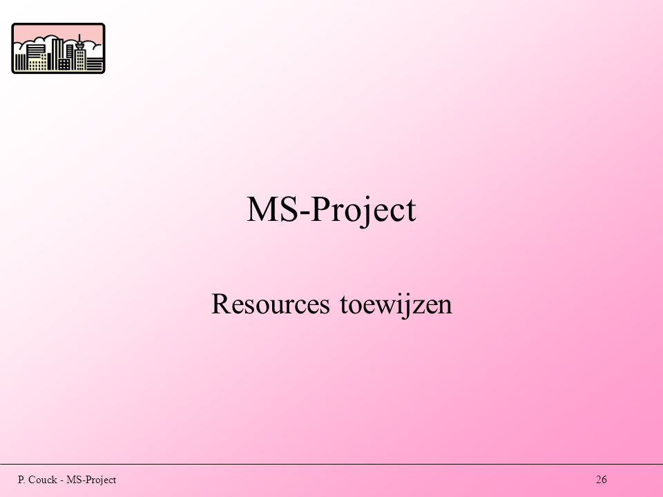 P. Couck - MS-Project26 MS-Project Resources toewijzen