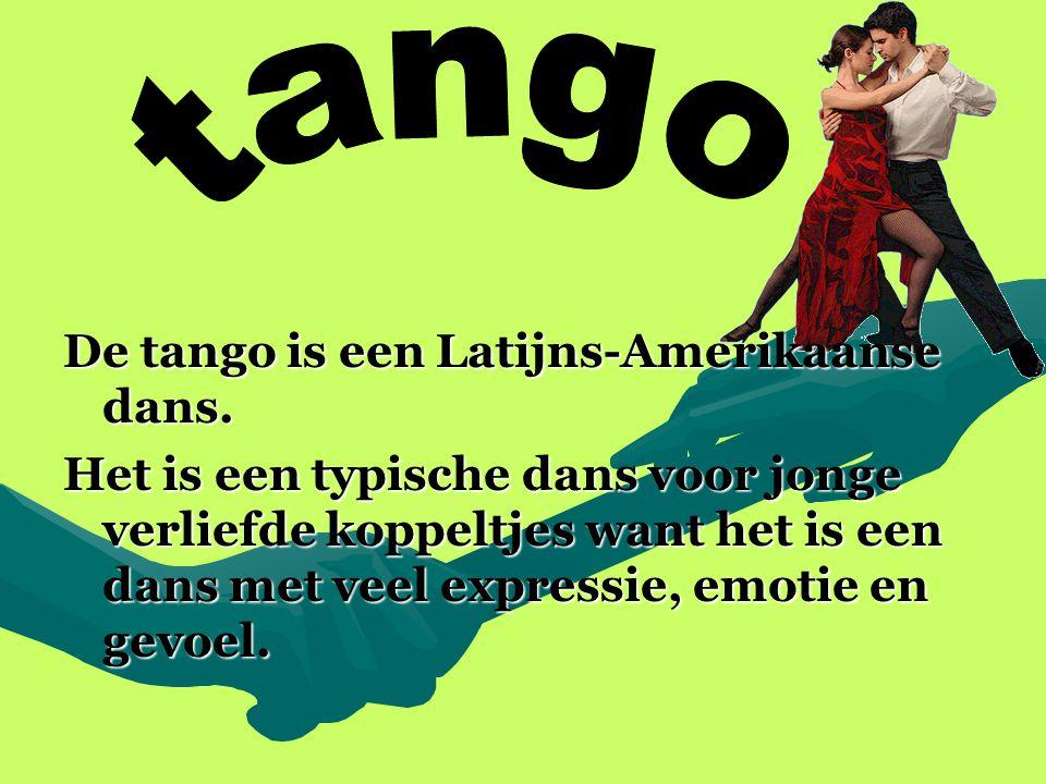De tango is een Latijns-Amerikaanse dans. Het is een typische dans voor jonge verliefde koppeltjes want het is een dans met veel expressie, emotie en