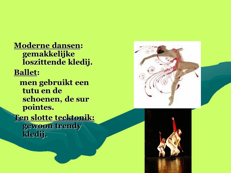 Moderne dansen: gemakkelijke loszittende kledij. Ballet: men gebruikt een tutu en de schoenen, de sur pointes. men gebruikt een tutu en de schoenen, d