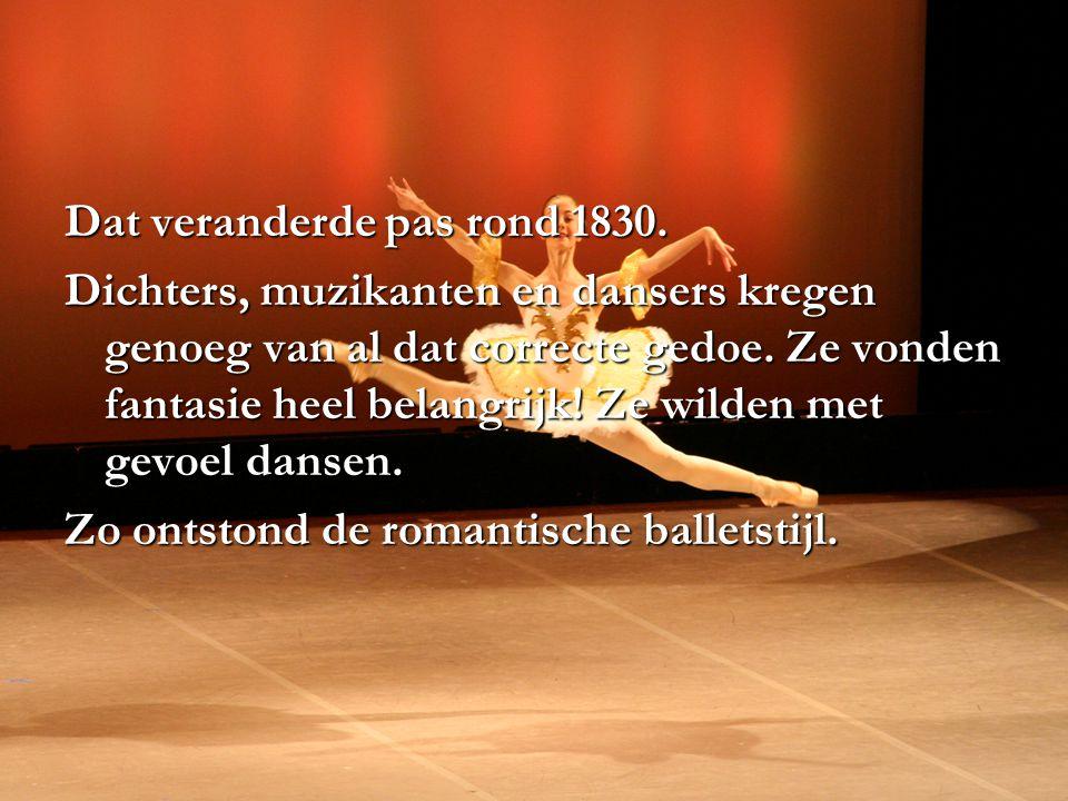 Dat veranderde pas rond 1830. Dichters, muzikanten en dansers kregen genoeg van al dat correcte gedoe. Ze vonden fantasie heel belangrijk! Ze wilden m