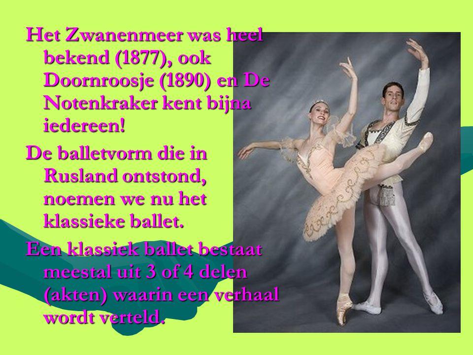 Het Zwanenmeer was heel bekend (1877), ook Doornroosje (1890) en De Notenkraker kent bijna iedereen! De balletvorm die in Rusland ontstond, noemen we