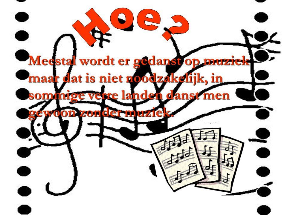 Meestal wordt er gedanst op muziek maar dat is niet noodzakelijk, in sommige verre landen danst men gewoon zonder muziek. Meestal wordt er gedanst op