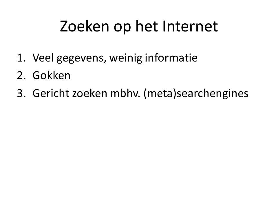 Zoeken op het Internet 1.Veel gegevens, weinig informatie 2.Gokken 3.Gericht zoeken mbhv. (meta)searchengines