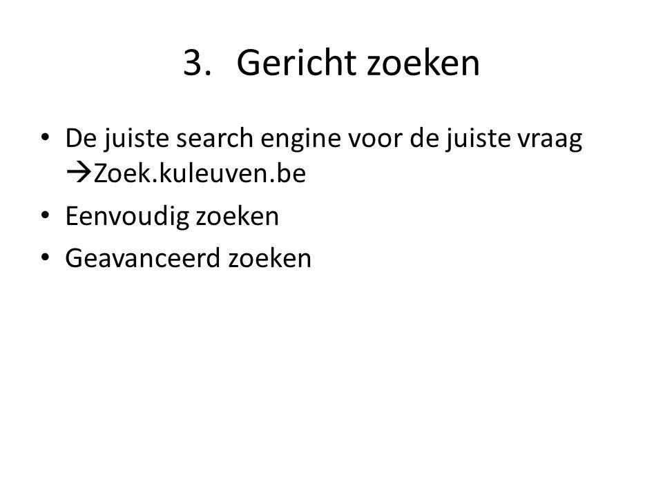 3.Gericht zoeken De juiste search engine voor de juiste vraag  Zoek.kuleuven.be Eenvoudig zoeken Geavanceerd zoeken