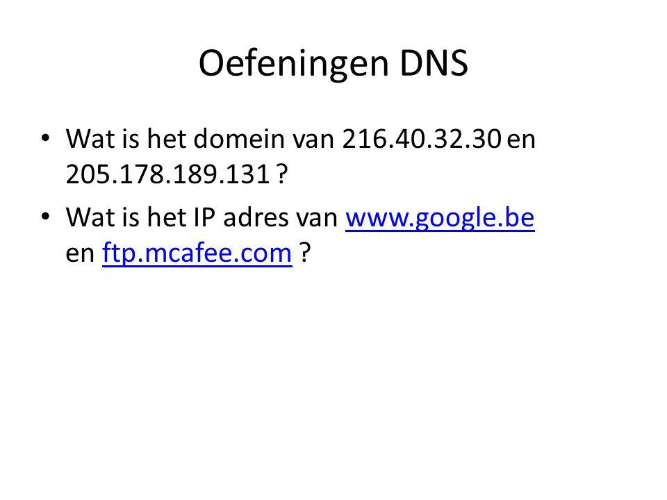 Oefeningen DNS Wat is het domein van 216.40.32.30 en 205.178.189.131 ? Wat is het IP adres van www.google.be en ftp.mcafee.com ?www.google.beftp.mcafe