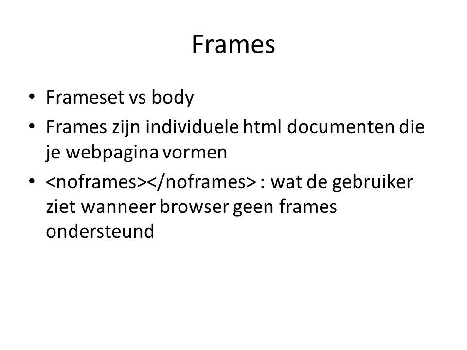 Frames Frameset vs body Frames zijn individuele html documenten die je webpagina vormen : wat de gebruiker ziet wanneer browser geen frames ondersteun