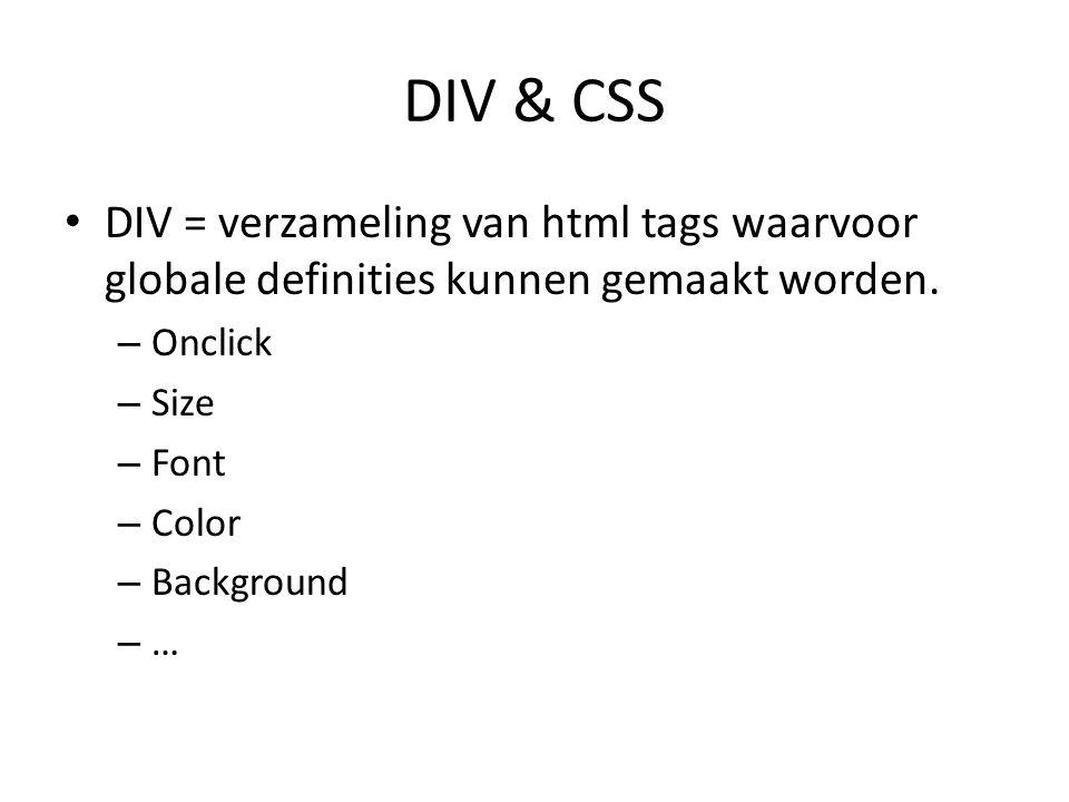 DIV & CSS DIV = verzameling van html tags waarvoor globale definities kunnen gemaakt worden. – Onclick – Size – Font – Color – Background – …