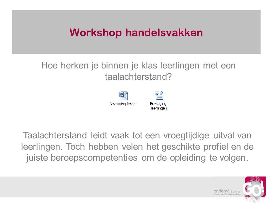 Workshop handelsvakken Hoe herken je binnen je klas leerlingen met een taalachterstand? Taalachterstand leidt vaak tot een vroegtijdige uitval van lee