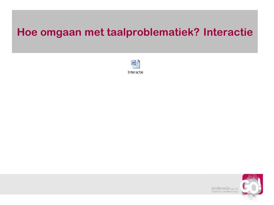 Hoe omgaan met taalproblematiek? Interactie