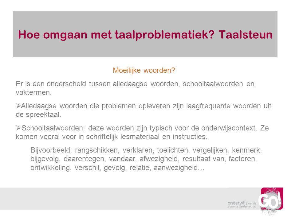 Hoe omgaan met taalproblematiek? Taalsteun Moeilijke woorden? Er is een onderscheid tussen alledaagse woorden, schooltaalwoorden en vaktermen.  Alled