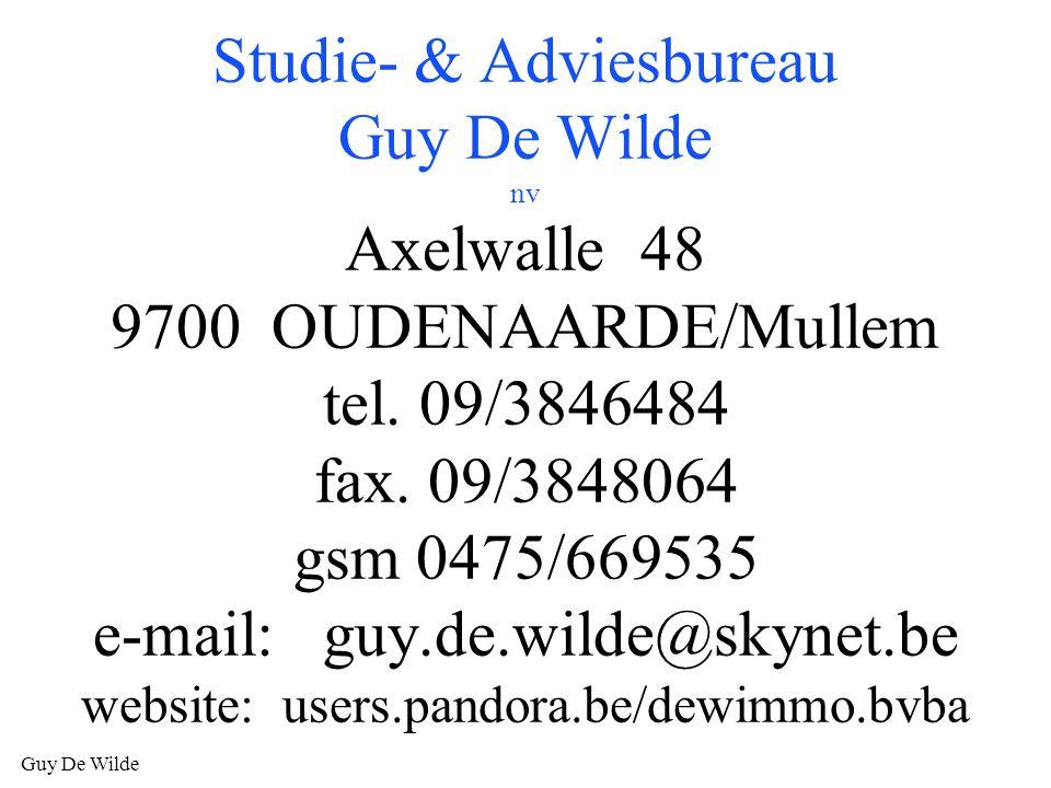 Guy De Wilde Studie- & Adviesbureau Guy De Wilde nv Axelwalle 48 9700 OUDENAARDE/Mullem tel. 09/3846484 fax. 09/3848064 gsm 0475/669535 e-mail: guy.de