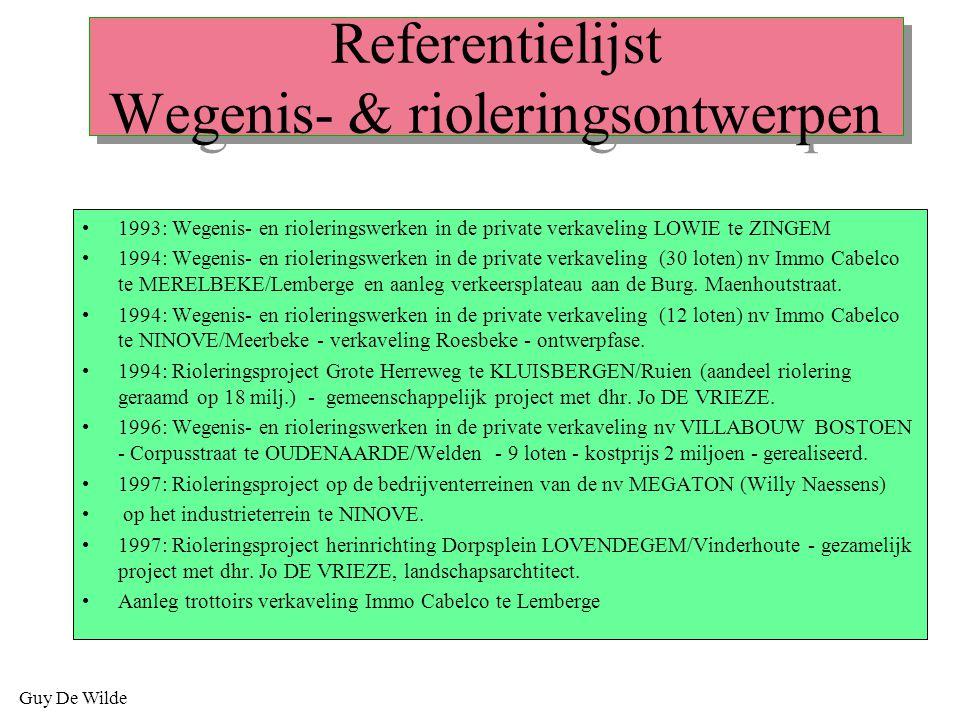 Guy De Wilde Referentielijst Wegenis- & rioleringsontwerpen 1993: Wegenis- en rioleringswerken in de private verkaveling LOWIE te ZINGEM 1994: Wegenis