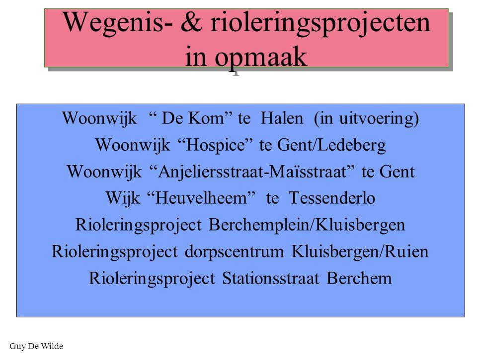 """Guy De Wilde Wegenis- & rioleringsprojecten in opmaak Woonwijk """" De Kom"""" te Halen (in uitvoering) Woonwijk """"Hospice"""" te Gent/Ledeberg Woonwijk """"Anjeli"""