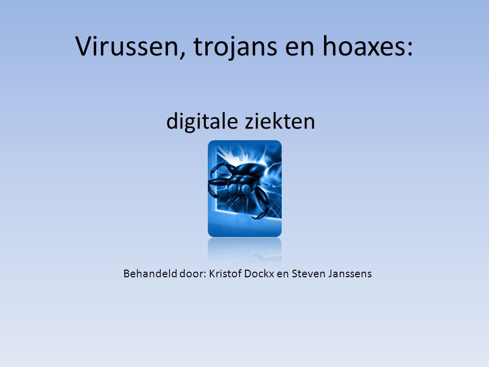 Virussen, trojans en hoaxes: digitale ziekten Behandeld door: Kristof Dockx en Steven Janssens