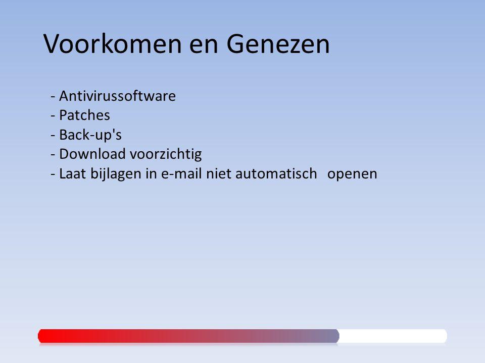 - Antivirussoftware - Patches - Back-up's - Download voorzichtig - Laat bijlagen in e-mail niet automatisch openen