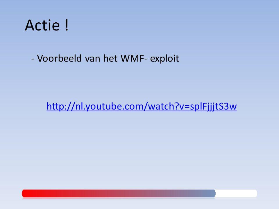 Actie ! - Voorbeeld van het WMF- exploit http://nl.youtube.com/watch?v=splFjjjtS3w