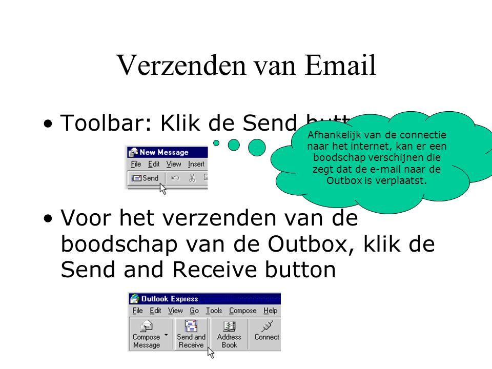 Verzenden van Email Toolbar: Klik de Send button Voor het verzenden van de boodschap van de Outbox, klik de Send and Receive button Afhankelijk van de connectie naar het internet, kan er een boodschap verschijnen die zegt dat de e-mail naar de Outbox is verplaatst.