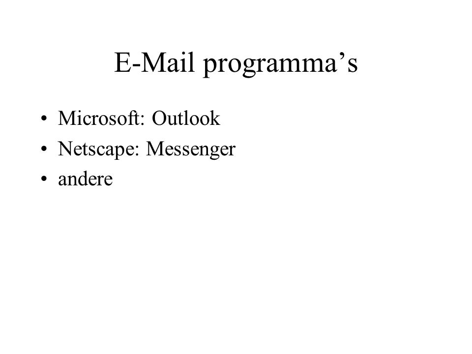 E-Mail programma's Microsoft: Outlook Netscape: Messenger andere