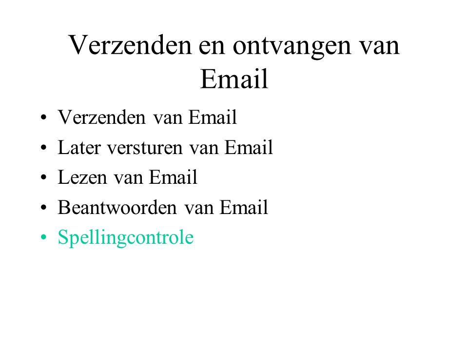 Verzenden en ontvangen van Email Verzenden van Email Later versturen van Email Lezen van Email Beantwoorden van Email Spellingcontrole