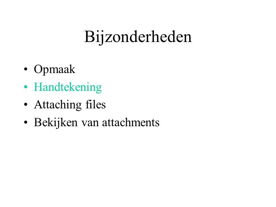 Bijzonderheden Opmaak Handtekening Attaching files Bekijken van attachments