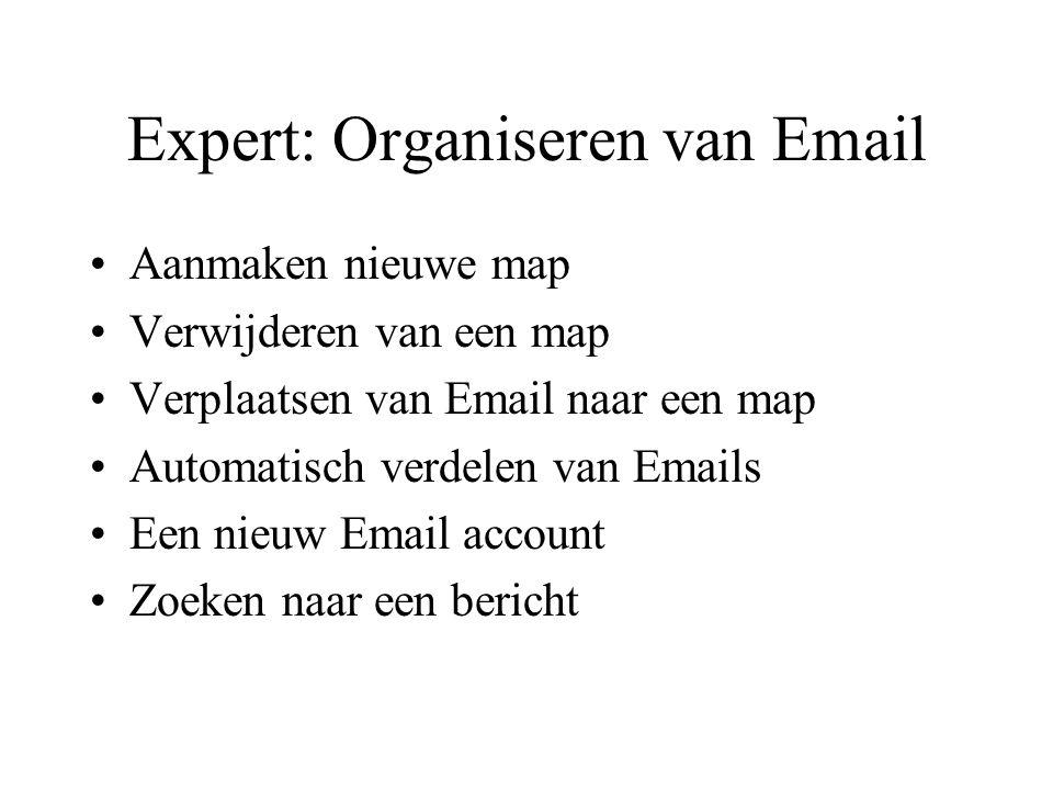 Expert: Organiseren van Email Aanmaken nieuwe map Verwijderen van een map Verplaatsen van Email naar een map Automatisch verdelen van Emails Een nieuw Email account Zoeken naar een bericht