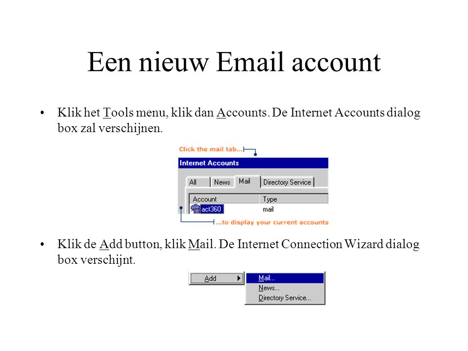 Een nieuw Email account Klik het Tools menu, klik dan Accounts. De Internet Accounts dialog box zal verschijnen. Klik de Add button, klik Mail. De Int
