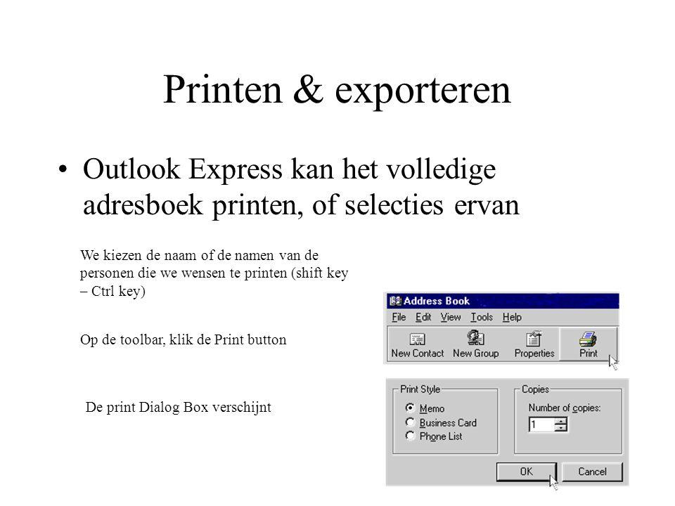 Outlook Express kan het volledige adresboek printen, of selecties ervan We kiezen de naam of de namen van de personen die we wensen te printen (shift key – Ctrl key) Op de toolbar, klik de Print button De print Dialog Box verschijnt