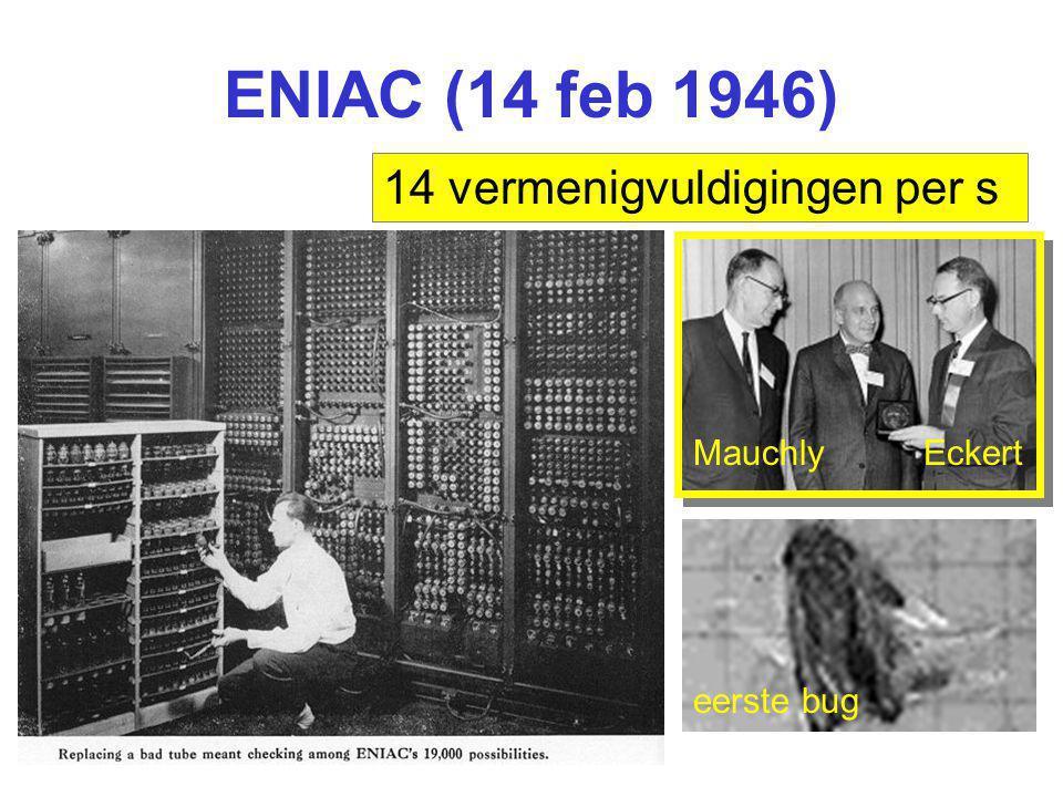 ENIAC (14 feb 1946) MauchlyEckert 14 vermenigvuldigingen per s eerste bug