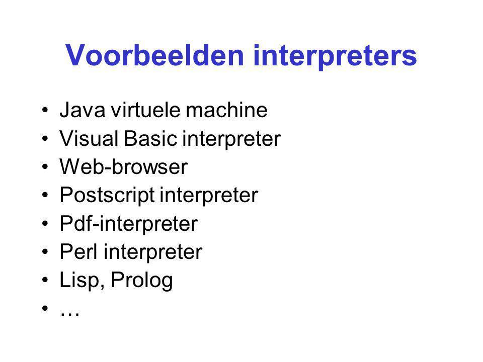 Voorbeelden interpreters Java virtuele machine Visual Basic interpreter Web-browser Postscript interpreter Pdf-interpreter Perl interpreter Lisp, Prol