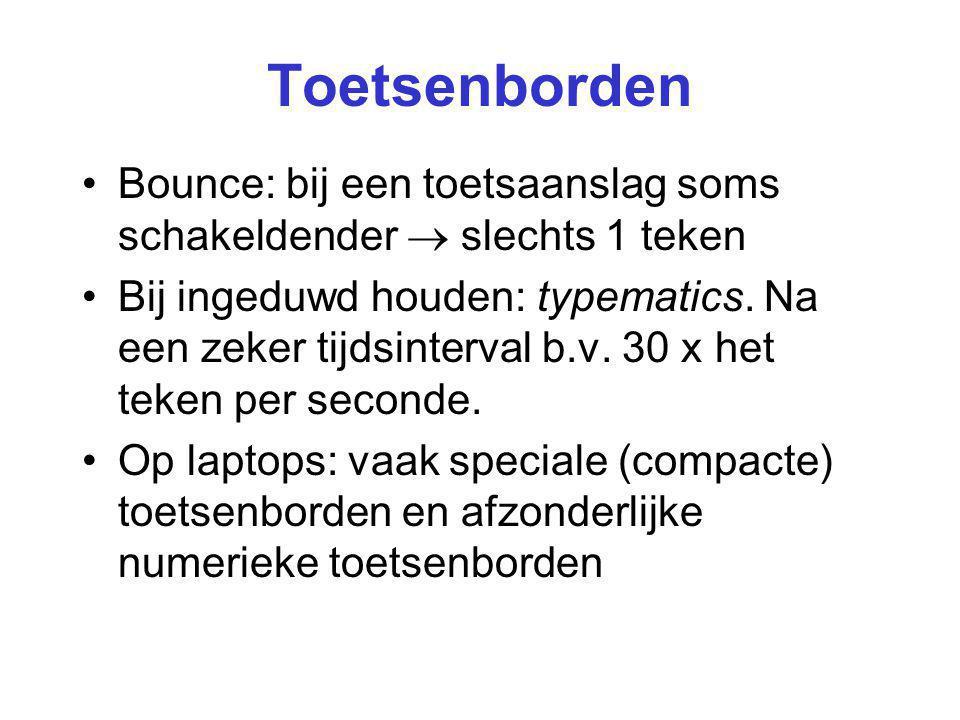 Toetsenborden Bounce: bij een toetsaanslag soms schakeldender  slechts 1 teken Bij ingeduwd houden: typematics. Na een zeker tijdsinterval b.v. 30 x