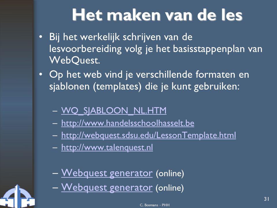 C. Bosmans - PHH 31 Het maken van de les Bij het werkelijk schrijven van de lesvoorbereiding volg je het basisstappenplan van WebQuest. Op het web vin