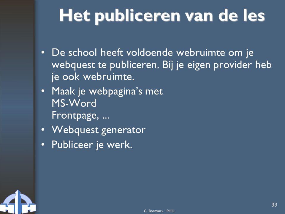 C. Bosmans - PHH 33 Het publiceren van de les De school heeft voldoende webruimte om je webquest te publiceren. Bij je eigen provider heb je ook webru