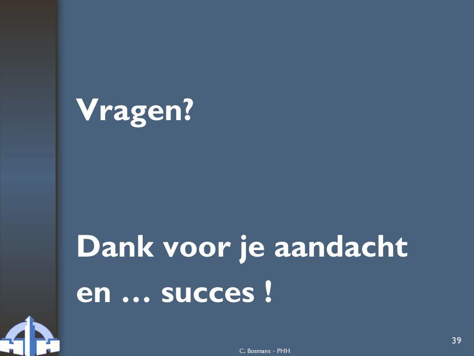 C. Bosmans - PHH 39 Vragen? Dank voor je aandacht en … succes !