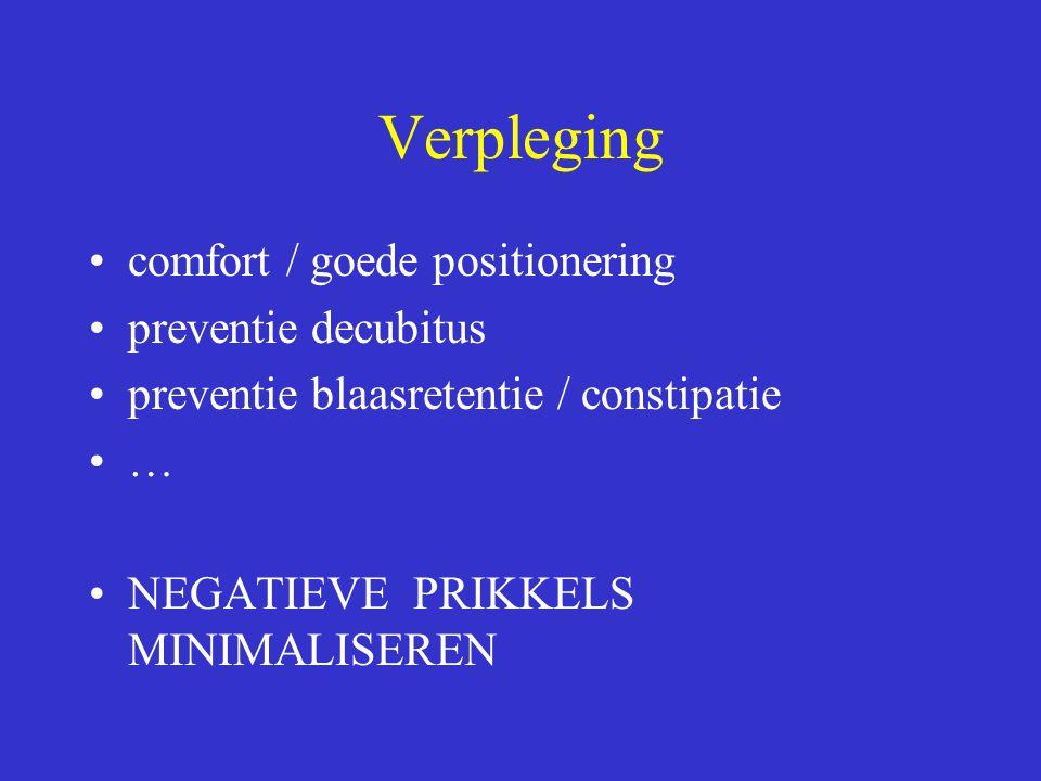 Verpleging comfort / goede positionering preventie decubitus preventie blaasretentie / constipatie … NEGATIEVE PRIKKELS MINIMALISEREN