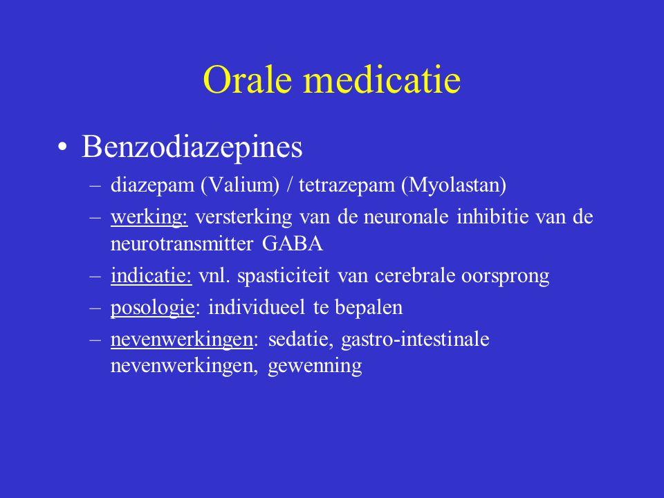 Orale medicatie Benzodiazepines –diazepam (Valium) / tetrazepam (Myolastan) –werking: versterking van de neuronale inhibitie van de neurotransmitter G