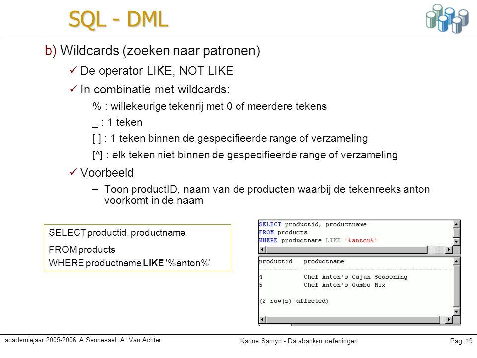 Karine Samyn - Databanken oefeningenPag. 19 academiejaar 2005-2006 A.Sennesael, A. Van Achter SQL - DML b) Wildcards (zoeken naar patronen) De operato