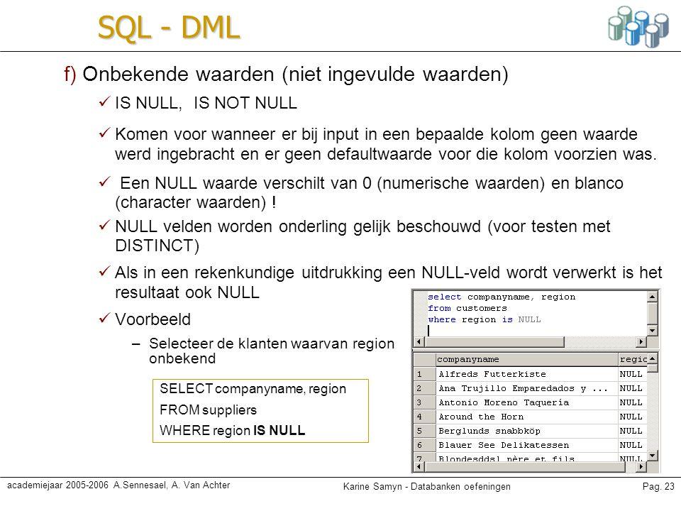 Karine Samyn - Databanken oefeningenPag. 23 academiejaar 2005-2006 A.Sennesael, A. Van Achter SQL - DML f) Onbekende waarden (niet ingevulde waarden)