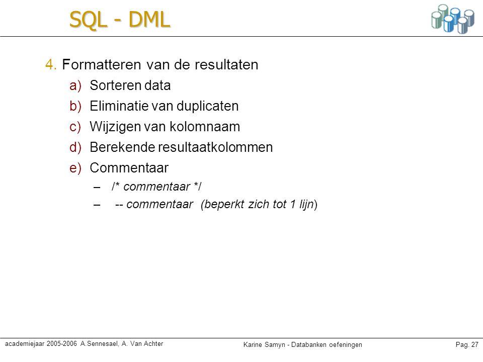 Karine Samyn - Databanken oefeningenPag. 27 academiejaar 2005-2006 A.Sennesael, A. Van Achter SQL - DML 4. Formatteren van de resultaten a)Sorteren da