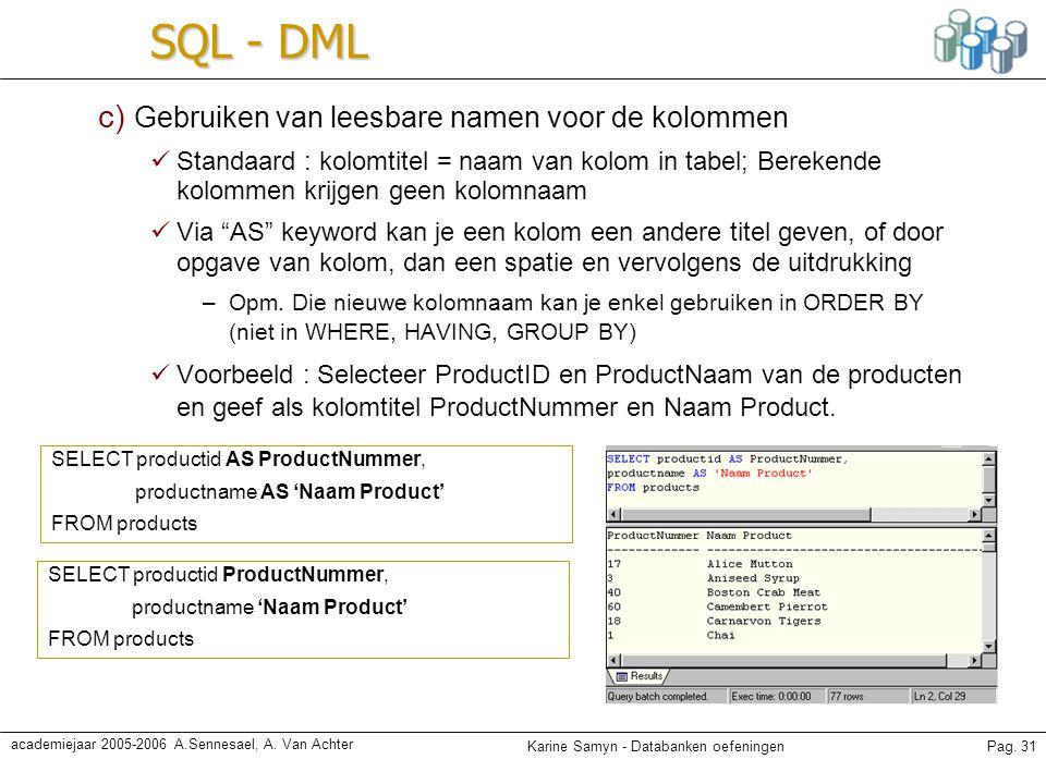 Karine Samyn - Databanken oefeningenPag. 31 academiejaar 2005-2006 A.Sennesael, A. Van Achter SQL - DML c) Gebruiken van leesbare namen voor de kolomm