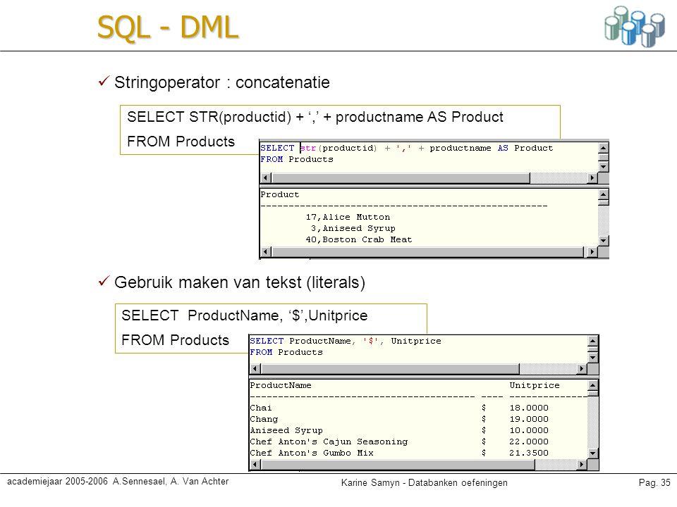 Karine Samyn - Databanken oefeningenPag. 35 academiejaar 2005-2006 A.Sennesael, A. Van Achter SQL - DML Stringoperator : concatenatie Gebruik maken va