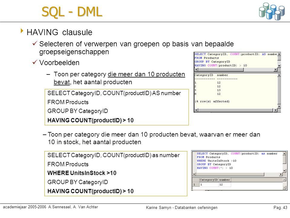 Karine Samyn - Databanken oefeningenPag. 43 academiejaar 2005-2006 A.Sennesael, A. Van Achter SQL - DML  HAVING clausule Selecteren of verwerpen van