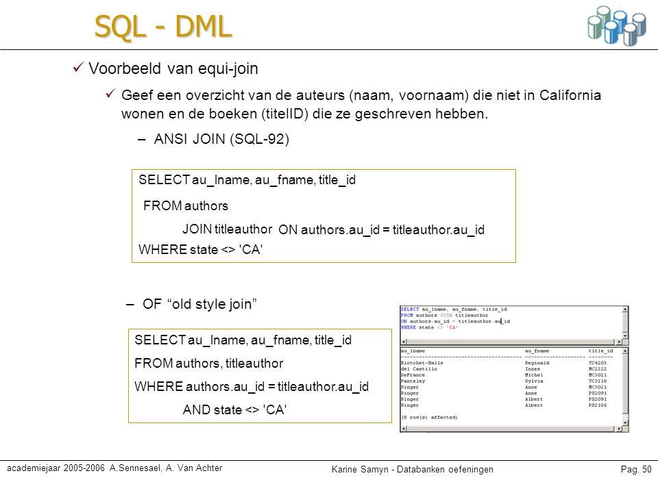 "Karine Samyn - Databanken oefeningenPag. 50 academiejaar 2005-2006 A.Sennesael, A. Van Achter SQL - DML –OF ""old style join"" Voorbeeld van equi-join G"